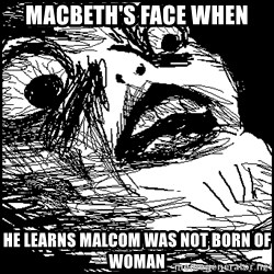 Surprised Chin - macbeth's face when he learns malcom was not born of woman