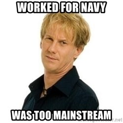 Stupid Opie - Worked for Navy Was too mainstream