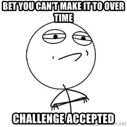 Challenge Accepted HD 1 - Bet you can't make it to over time Challenge Accepted