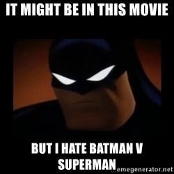 Disapproving Batman - It might be in this movie But I hate Batman v Superman