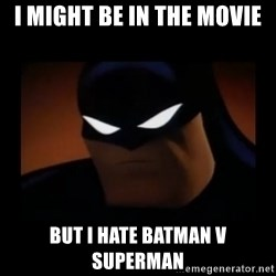 Disapproving Batman - I might be in the movie But I hate Batman v Superman
