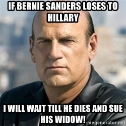 Jesse Ventura - If bernie sanders loses to hillary i will wait till he dies and sue his widow!