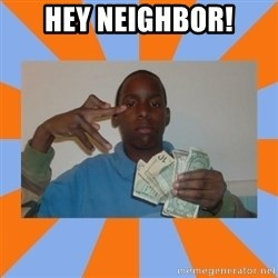 Now That's Gangsta - Hey Neighbor!