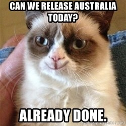 Happy Grumpy Cat 2 - CAN WE RELEASE AUSTRALIA TODAY? ALREADY DONE.