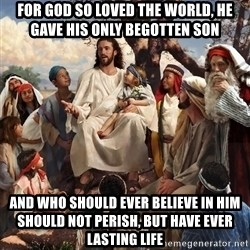 storytime jesus - For god so loved the world, he gave his only begotten son and who should ever believe in him should not perish, but have ever lasting life