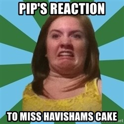 Disgusted Ginger - pip's reaction to miss havishams cake