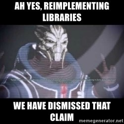 Ah, Yes, Reapers - Ah yes, reimplementing libraries We have dismissed that claim