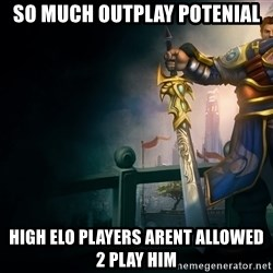 Garen - So much outplay potenial high elo players arent allowed 2 play him