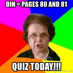 teacher - DIN = PAGES 80 AND 81 QUIZ TODAY!!!