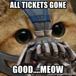 bane cat - All tickets gone good....meow