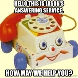 Sinister Phone - Hello this is Jason's answering service.  How may we help you?