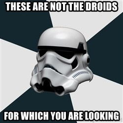 stormtrooper - These are not the droids For which you are looking