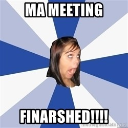 Annoying Facebook Girl - MA MEETING FINARSHED!!!!
