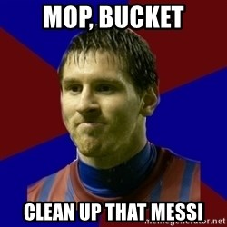 Lionel Messi - mop, bucket clean up that messi