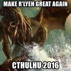 Cthulhu - MAKE R'LYEH GREAT AGAIN CTHULHU 2016