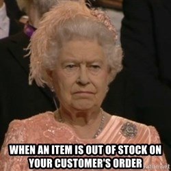 Unhappy Queen -  When an item is out of stock on your customer's order