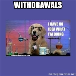 I don't know what i'm doing! dog - WITHDRAWALS