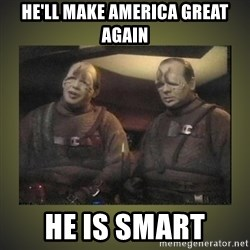 Star Trek: Pakled - He'll make america great again he is smart