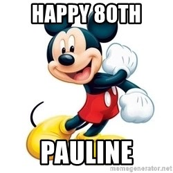 mickey mouse - HAPPY 80th  PAULINE