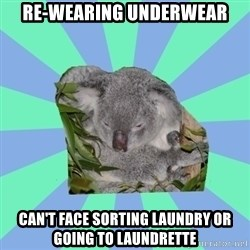 Clinically Depressed Koala - Re-wearing underwear can't face sorting laundry or going to laundrette