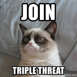 Grumpy cat good - Join Triple Threat