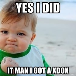 fist pump baby - yes i did it man i got a xdox