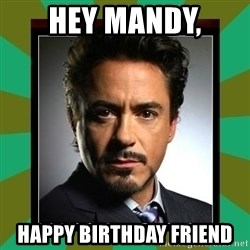 Tony Stark iron - Hey Mandy, Happy birthday friend
