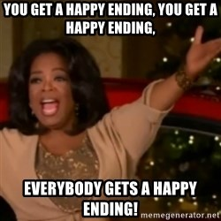 The Giving Oprah - you get a happy ending, you get a happy ending,  everybody gets a happy ending!