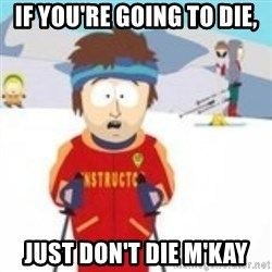 south park skiing instructor - If you're going to die, Just don't die m'kay