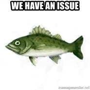invadent sea bass - We have an issue