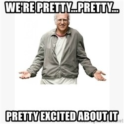 Larry David - we're pretty...pretty... pretty excited about it
