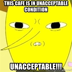LEMONGRAB - This cafe is in unacceptable condition UNACCEPTABLE!!!
