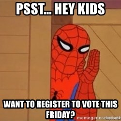 Psst spiderman - Psst... Hey Kids Want to register to vote this Friday?