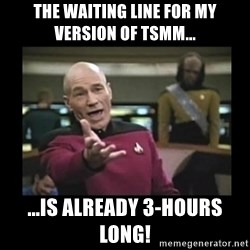 Patrick Stewart 101 - The waiting line for my version of TSMM... ...Is already 3-hours long!