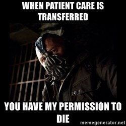 Bane Meme - When patient care is transferred You have my permission to die