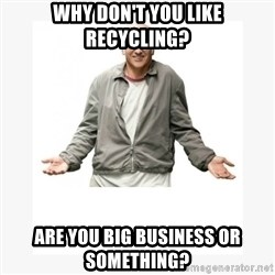Larry David - Why don't you like recycling? Are you big business or something?