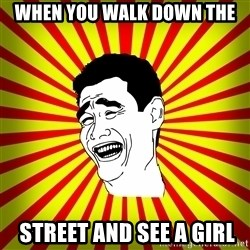 Yao Ming trollface - when you walk down the  street and see a girl