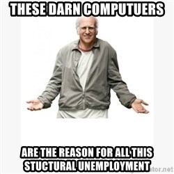 Larry David - These Darn Computuers  Are the Reason for all this Stuctural Unemployment