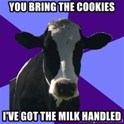 Coworker Cow - you bring the cookies i've got the milk handled