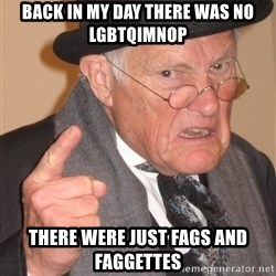 Angry Old Man - Back in my day there was no lgbtqimnop there were just fags and faggettes
