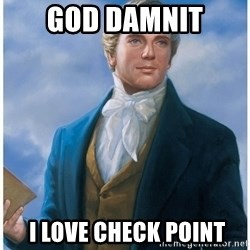 Joseph Smith - GOD DAMNIT  I LOVE CHECK POINT