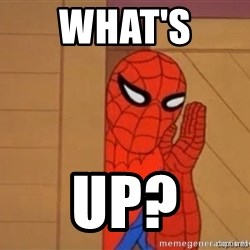 Psst spiderman - What's  Up?