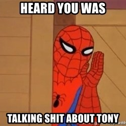 Psst spiderman - Heard you was talking shit about Tony