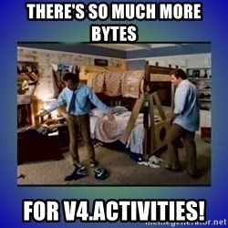 There's so much more room - There's so much more bytes for v4.Activities!