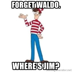 Where's Waldo - Forget Waldo. Where's Jim?