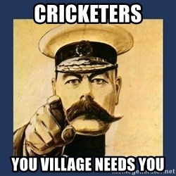 your country needs you - CRICKETERS you village needs YOU