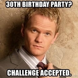 BARNEYxSTINSON - 30th Birthday Party? CHALLENGE ACCEPTED.