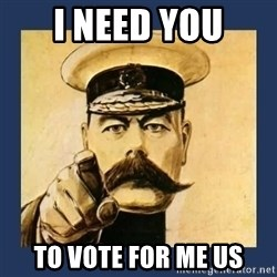 your country needs you - I need you to vote for me us