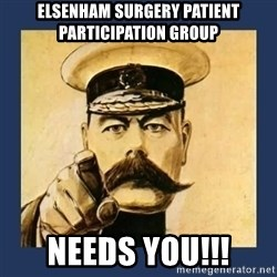 your country needs you - Elsenham Surgery Patient Participation Group NEEDS YOU!!!