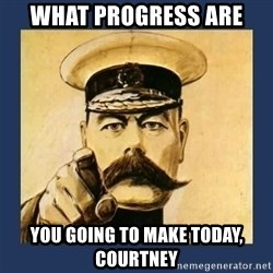 your country needs you - What progress are You going to make today, Courtney